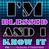 I'm blessed and I know it.
